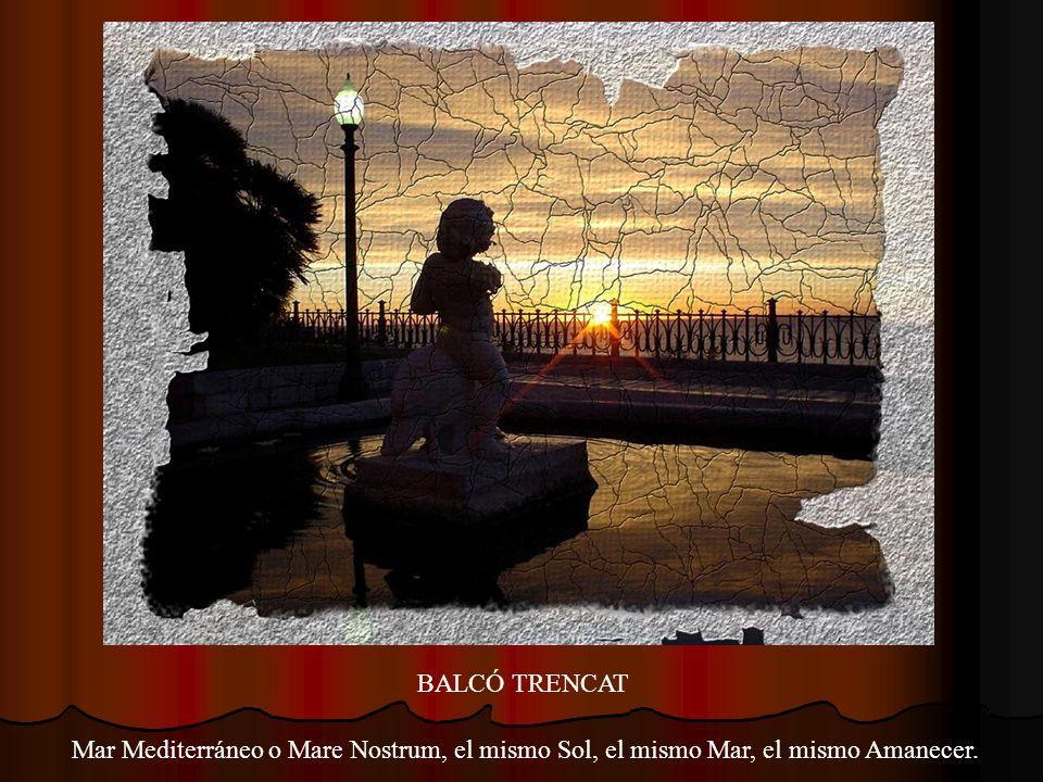 BALCÓ TRENCAT Mar Mediterráneo o Mare Nostrum, el mismo Sol, el mismo Mar, el mismo Amanecer.