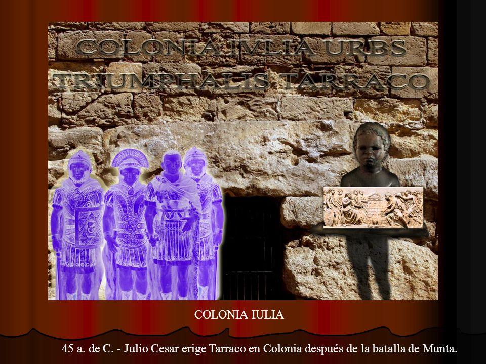 COLONIA IULIA 45 a. de C. - Julio Cesar erige Tarraco en Colonia después de la batalla de Munta.