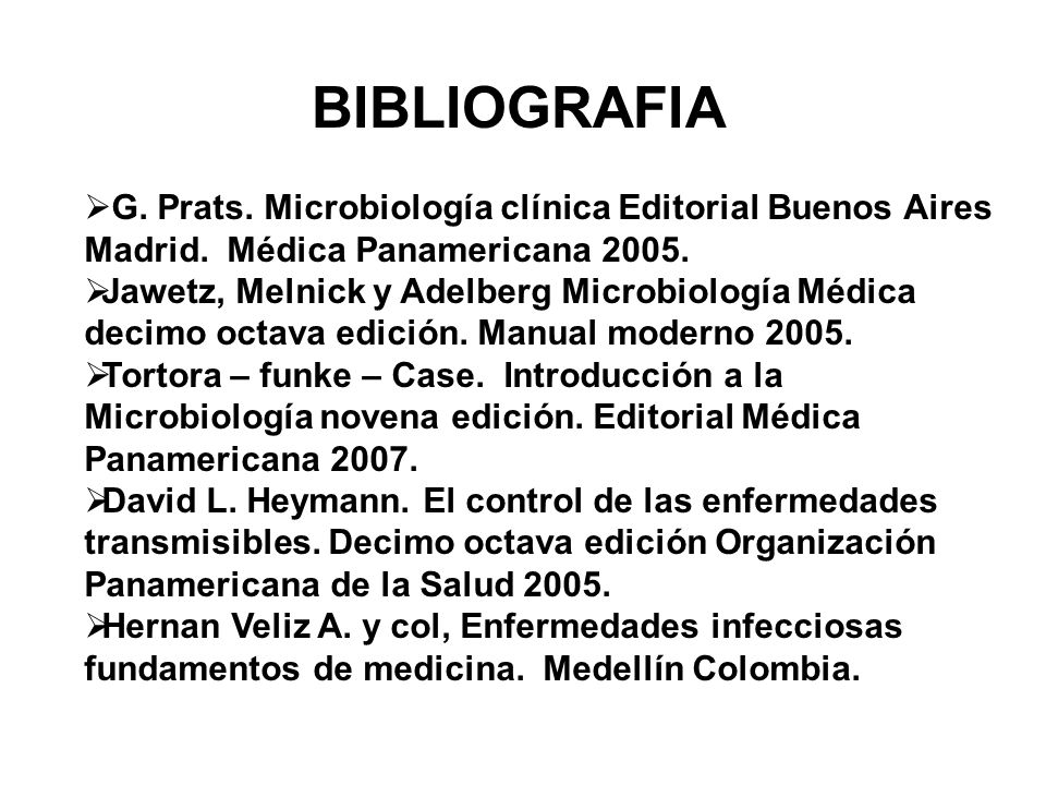 BIBLIOGRAFIA G. Prats. Microbiología clínica Editorial Buenos Aires Madrid. Médica Panamericana 2005.