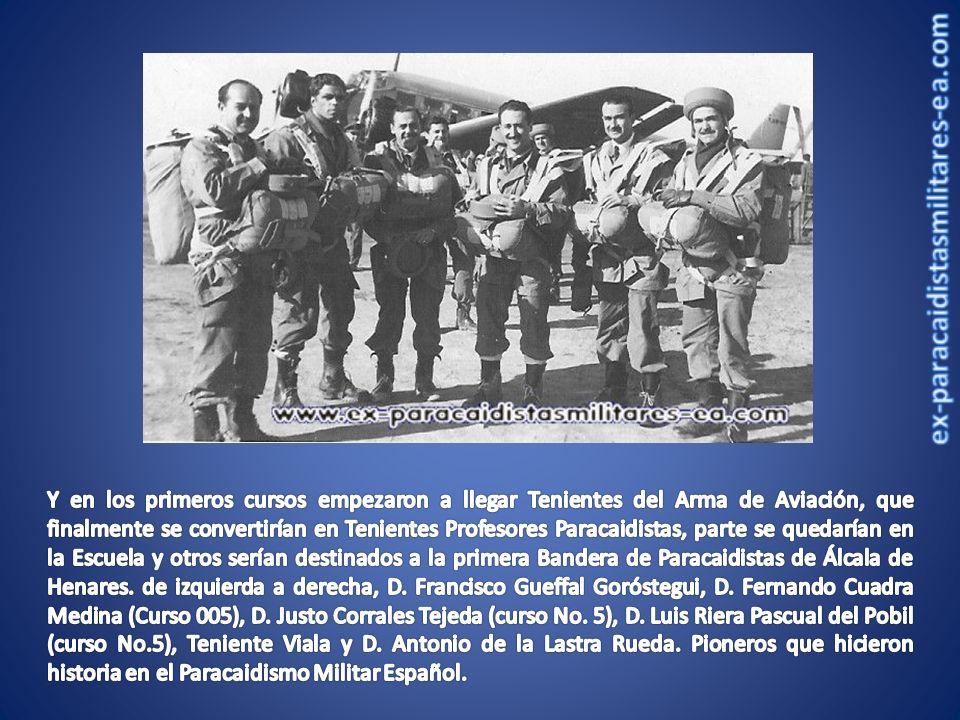 Y en los primeros cursos empezaron a llegar Tenientes del Arma de Aviación, que finalmente se convertirían en Tenientes Profesores Paracaidistas, parte se quedarían en la Escuela y otros serían destinados a la primera Bandera de Paracaidistas de Álcala de Henares.