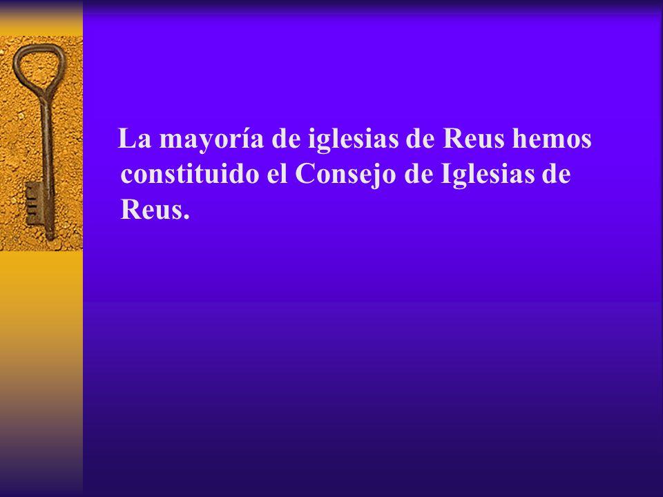 La mayoría de iglesias de Reus hemos constituido el Consejo de Iglesias de Reus.