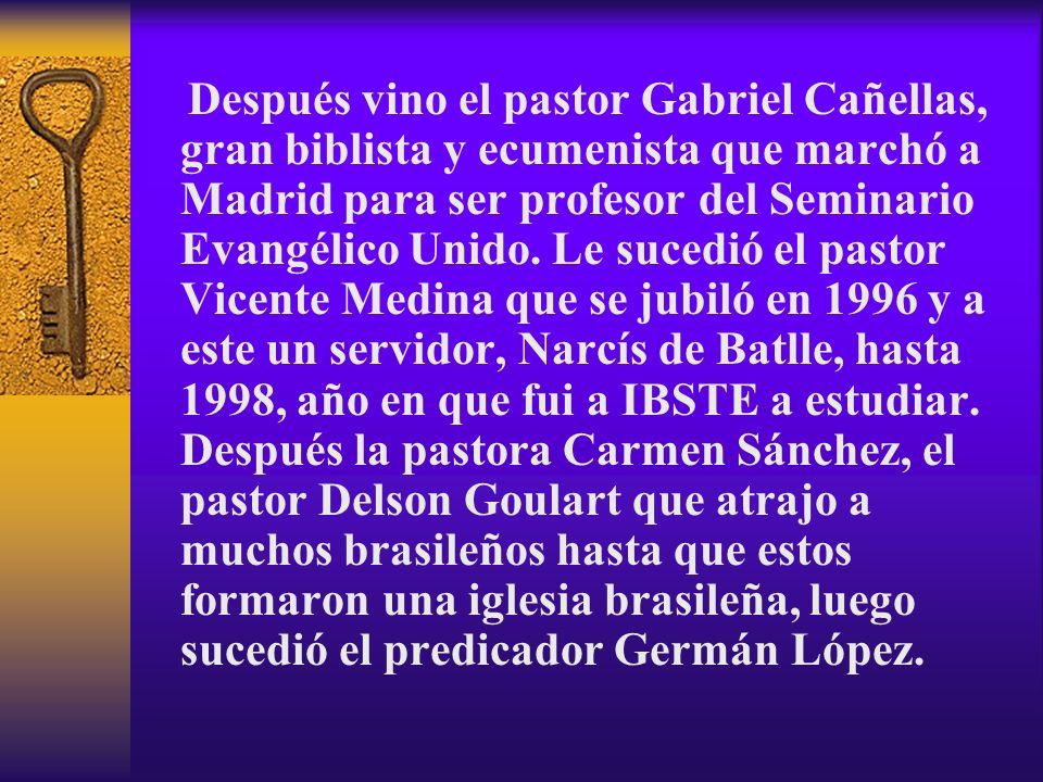 Después vino el pastor Gabriel Cañellas, gran biblista y ecumenista que marchó a Madrid para ser profesor del Seminario Evangélico Unido.