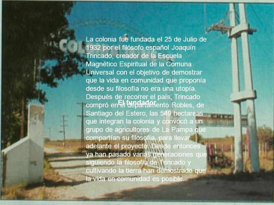 La colonia fue fundada el 25 de Julio de 1932 por el filósofo español Joaquín Trincado, creador de la Escuela Magnético Espiritual de la Comuna Universal con el objetivo de demostrar que la vida en comunidad que proponía desde su filosofía no era una utopía.