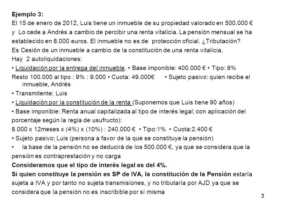 Ejemplo 3: El 15 de enero de 2012, Luis tiene un inmueble de su propiedad valorado en 500.000 €