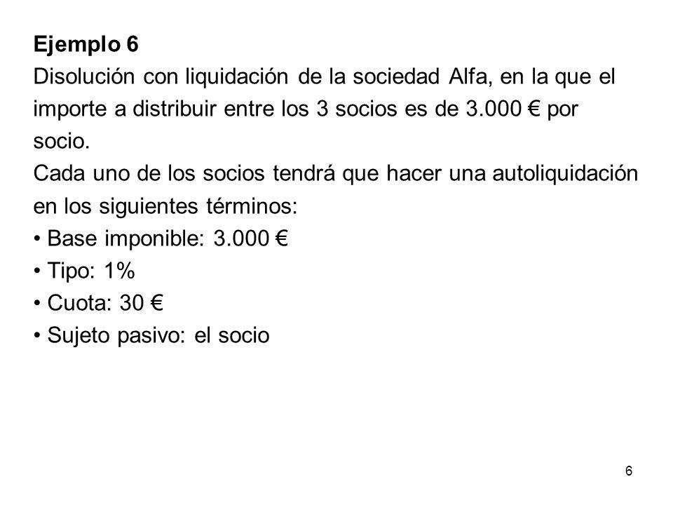 Ejemplo 6 Disolución con liquidación de la sociedad Alfa, en la que el importe a distribuir entre los 3 socios es de 3.000 € por socio.