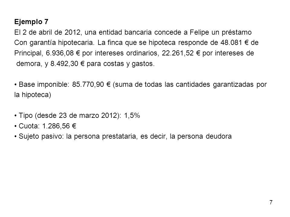 Ejemplo 7 El 2 de abril de 2012, una entidad bancaria concede a Felipe un préstamo Con garantía hipotecaria.