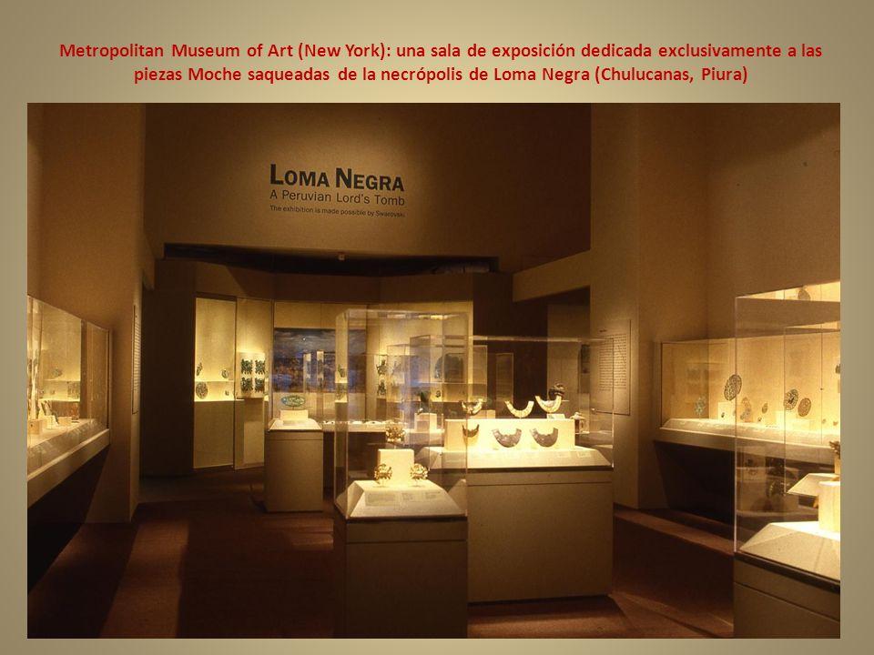 Metropolitan Museum of Art (New York): una sala de exposición dedicada exclusivamente a las piezas Moche saqueadas de la necrópolis de Loma Negra (Chulucanas, Piura)
