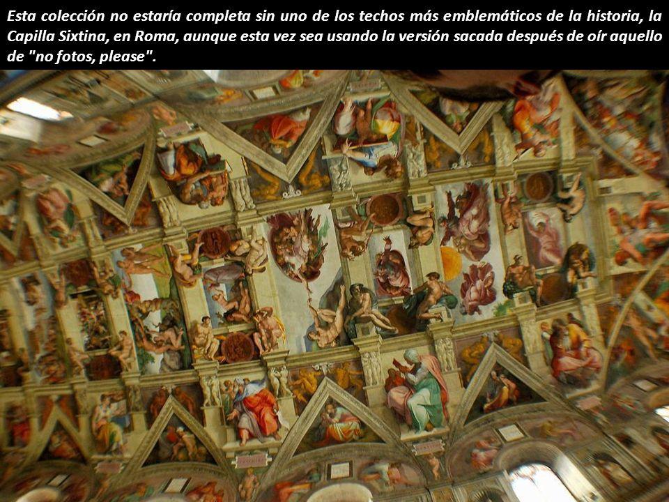 Esta colección no estaría completa sin uno de los techos más emblemáticos de la historia, la Capilla Sixtina, en Roma, aunque esta vez sea usando la versión sacada después de oír aquello de no fotos, please .