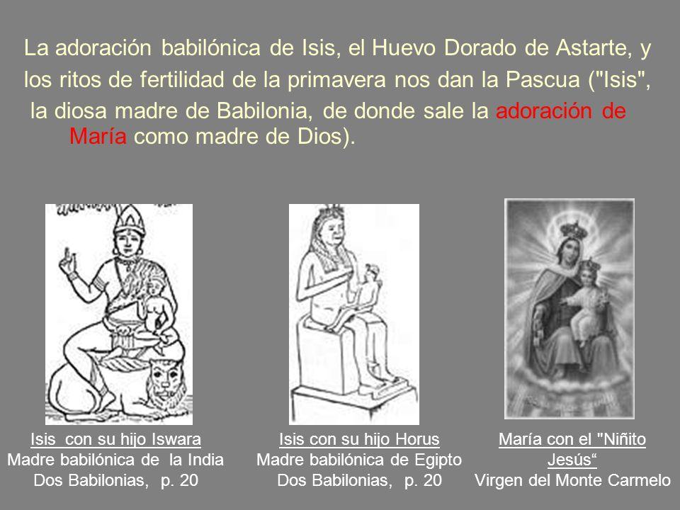 La adoración babilónica de Isis, el Huevo Dorado de Astarte, y