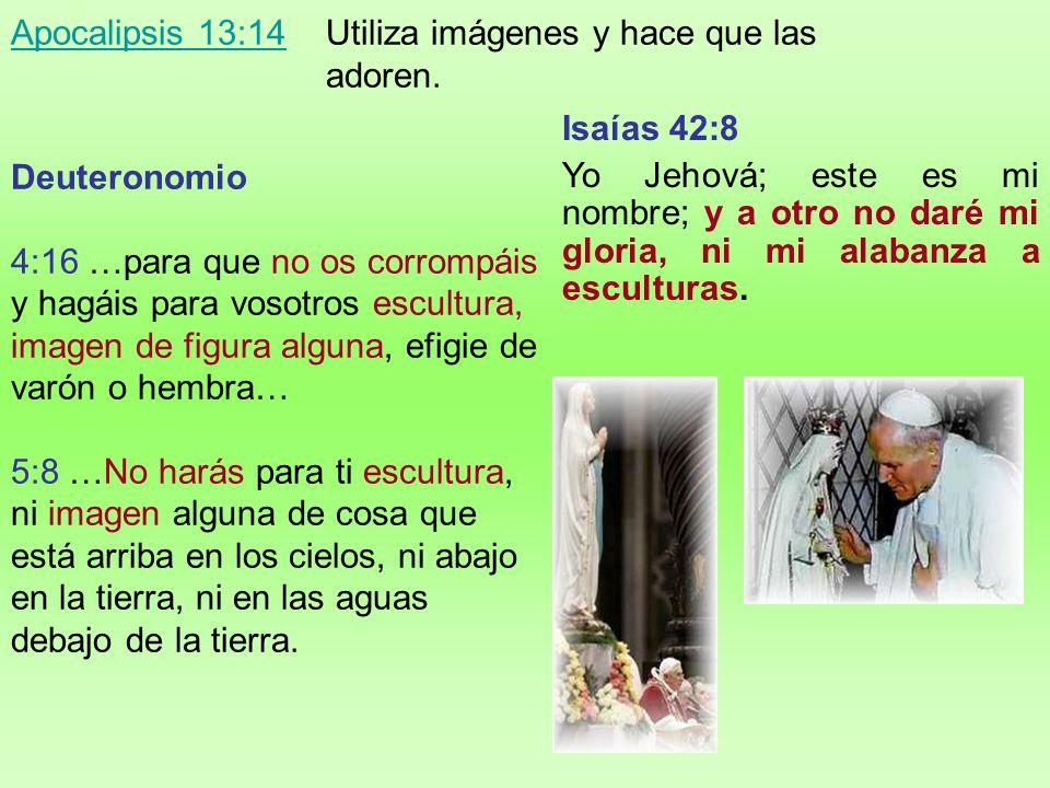 Apocalipsis 13:14 Utiliza imágenes y hace que las adoren.
