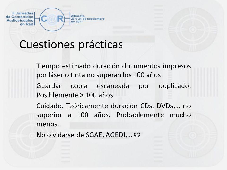 Cuestiones prácticas Tiempo estimado duración documentos impresos por láser o tinta no superan los 100 años.