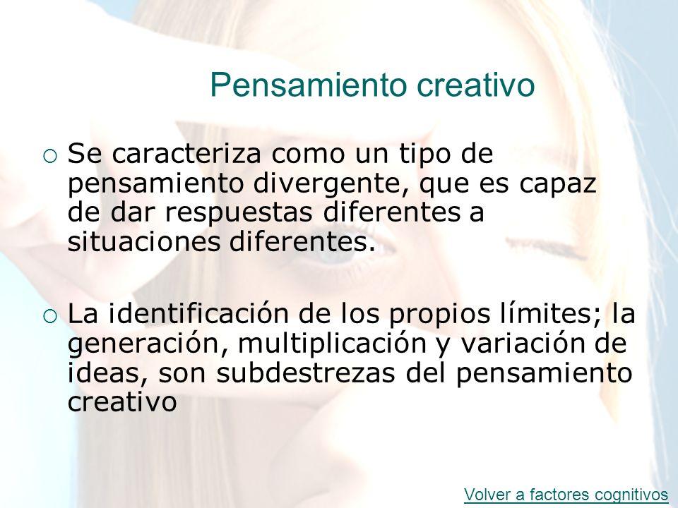 Pensamiento creativo Se caracteriza como un tipo de pensamiento divergente, que es capaz de dar respuestas diferentes a situaciones diferentes.