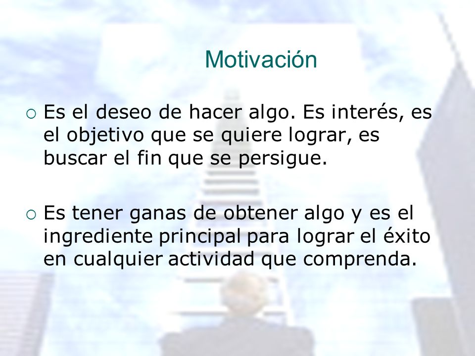 MotivaciónEs el deseo de hacer algo. Es interés, es el objetivo que se quiere lograr, es buscar el fin que se persigue.