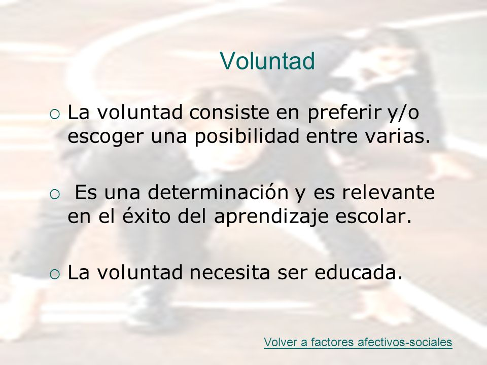 VoluntadLa voluntad consiste en preferir y/o escoger una posibilidad entre varias.