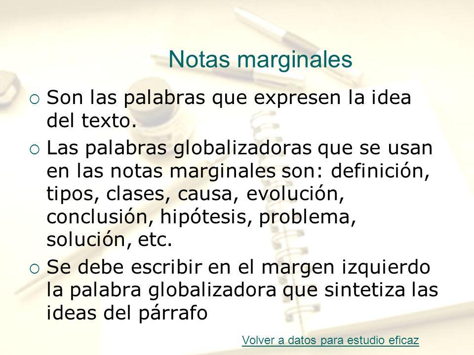 Notas marginales Son las palabras que expresen la idea del texto.