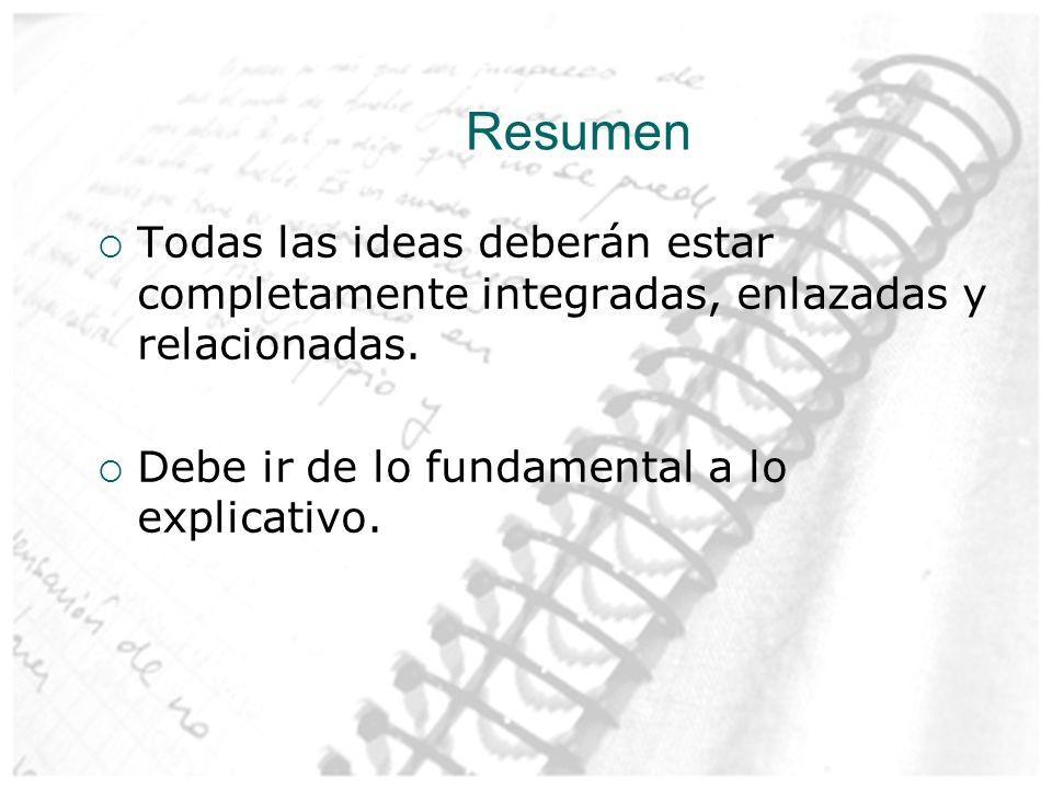 Resumen Todas las ideas deberán estar completamente integradas, enlazadas y relacionadas.