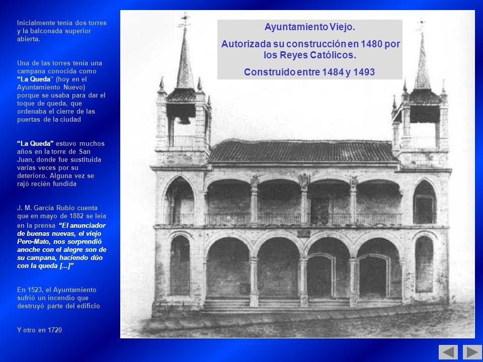 Autorizada su construcción en 1480 por los Reyes Católicos.