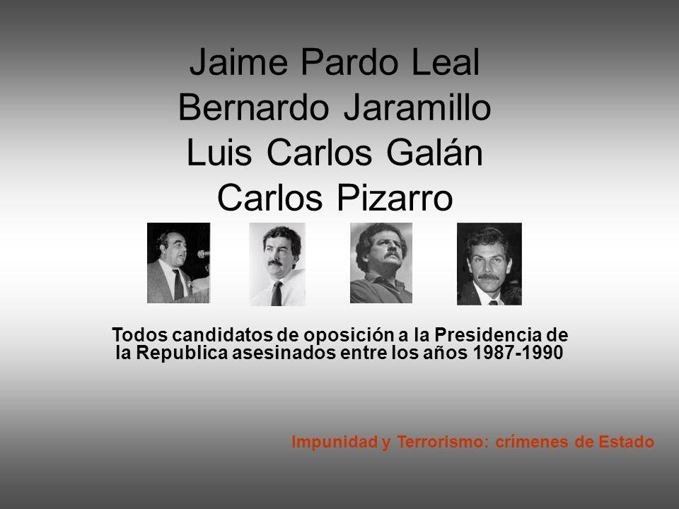 Jaime Pardo Leal Bernardo Jaramillo Luis Carlos Galán Carlos Pizarro