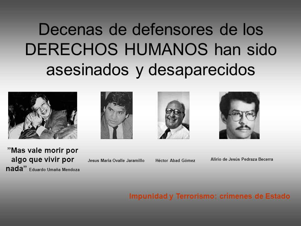 Decenas de defensores de los DERECHOS HUMANOS han sido asesinados y desaparecidos