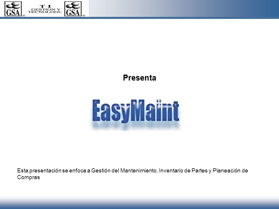 Presenta Esta presentación se enfoca a Gestión del Mantenimiento, Inventario de Partes y Planeación de Compras.