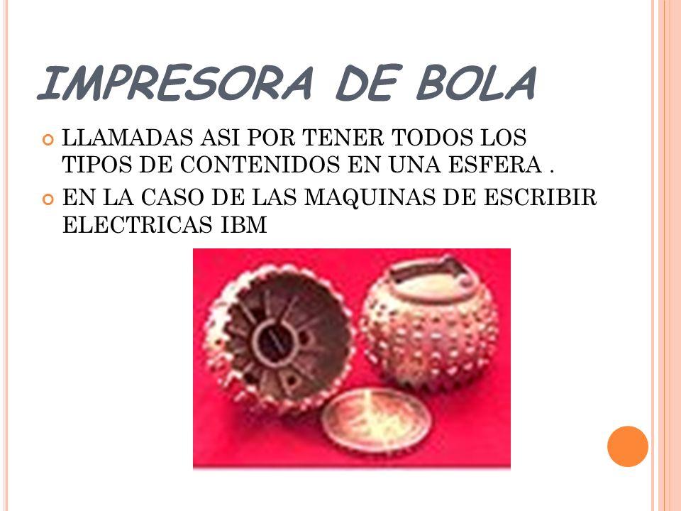 IMPRESORA DE BOLA LLAMADAS ASI POR TENER TODOS LOS TIPOS DE CONTENIDOS EN UNA ESFERA .