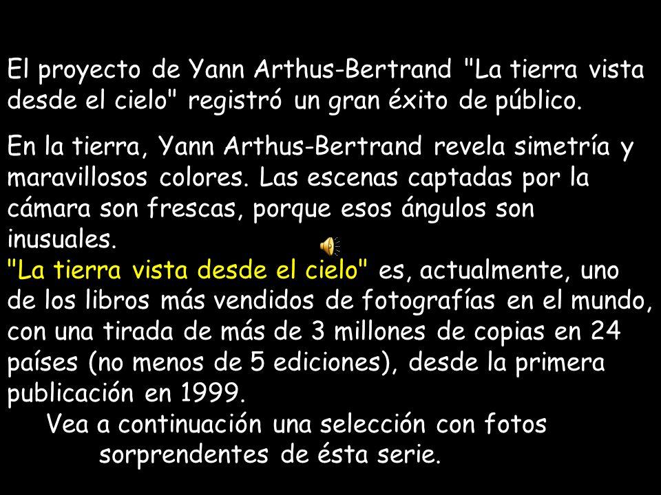 El proyecto de Yann Arthus-Bertrand La tierra vista desde el cielo registró un gran éxito de público.