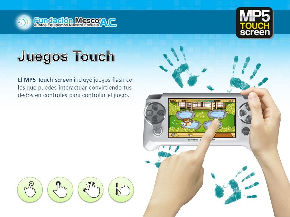 Juegos Touch El MP5 Touch screen incluye juegos flash con los que puedes interactuar convirtiendo tus dedos en controles para controlar el juego.