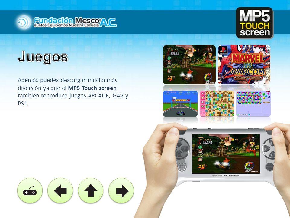 Juegos Además puedes descargar mucha más diversión ya que el MP5 Touch screen también reproduce juegos ARCADE, GAV y PS1.