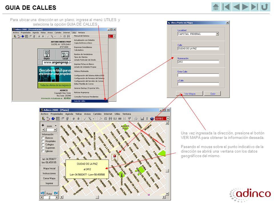 GUIA DE CALLES Para ubicar una dirección en un plano, ingrese al menú UTILES y selecione la opción GUIA DE CALLES.