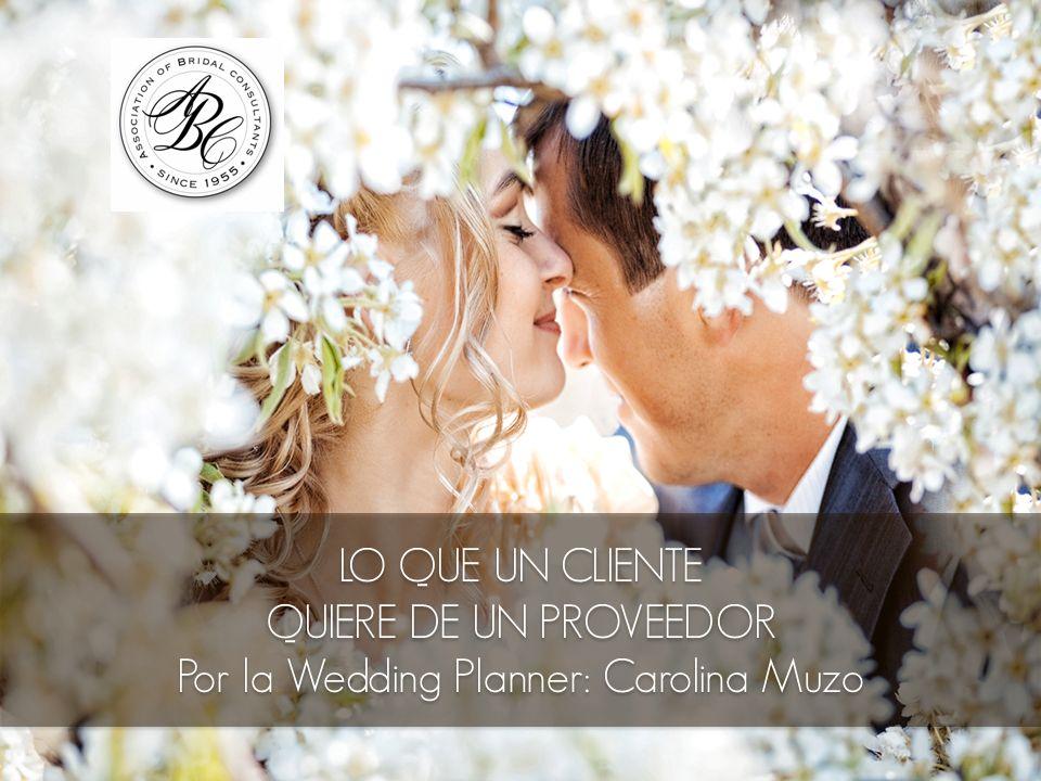 LO QUE UN CLIENTE QUIERE DE UN PROVEEDOR Por la Wedding Planner: Carolina Muzo