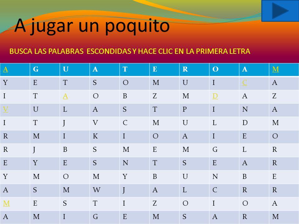 BUSCA LAS PALABRAS ESCONDIDAS Y HACE CLIC EN LA PRIMERA LETRA