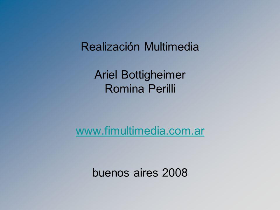 Realización Multimedia Ariel Bottigheimer Romina Perilli www