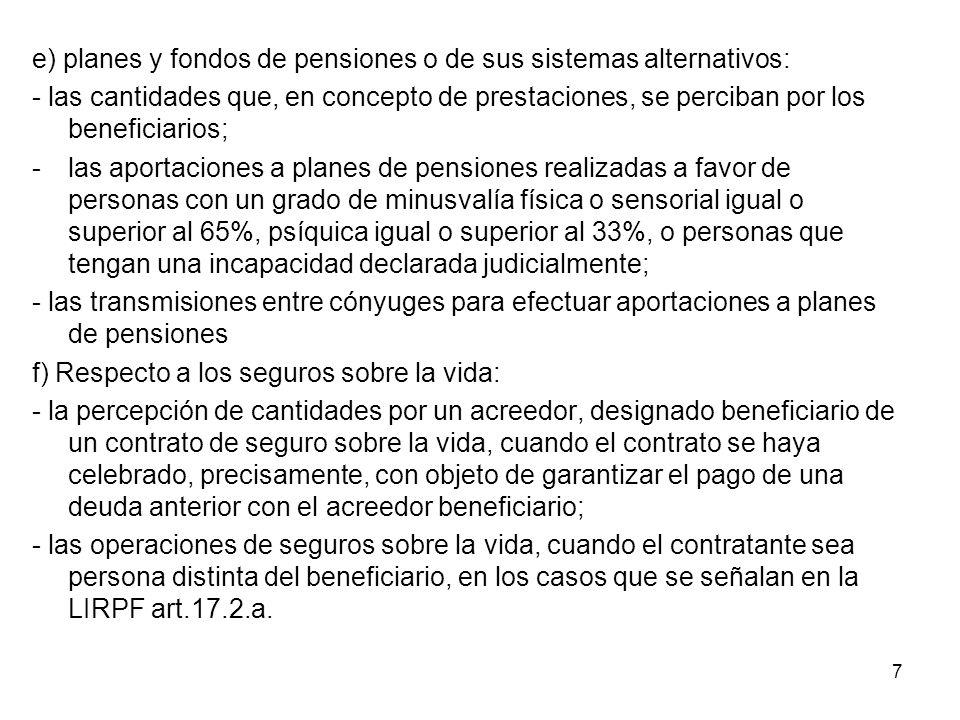 e) planes y fondos de pensiones o de sus sistemas alternativos: