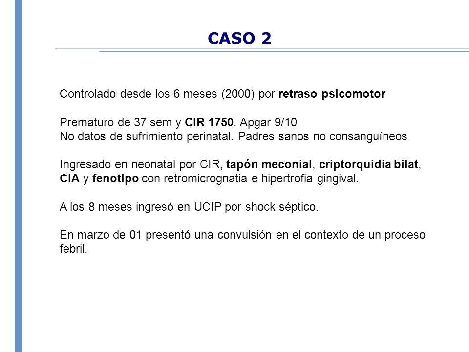 CASO 2 Controlado desde los 6 meses (2000) por retraso psicomotor