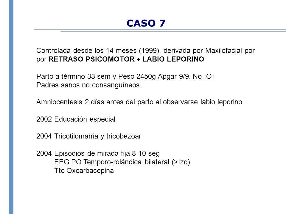 CASO 7 Controlada desde los 14 meses (1999), derivada por Maxilofacial por por RETRASO PSICOMOTOR + LABIO LEPORINO.