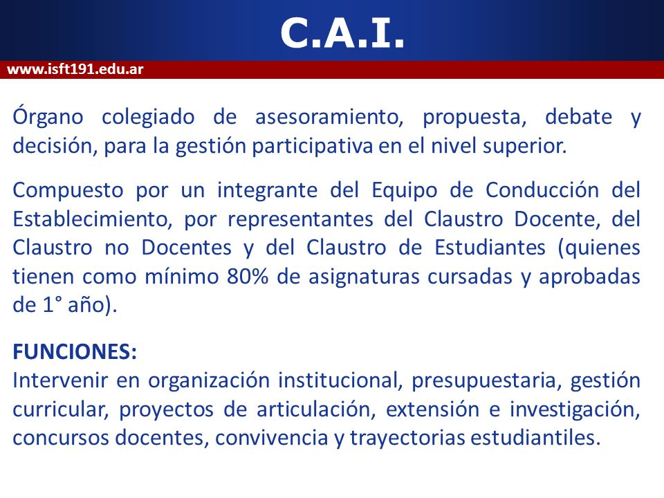 C.A.I. www.isft191.edu.ar. Órgano colegiado de asesoramiento, propuesta, debate y decisión, para la gestión participativa en el nivel superior.