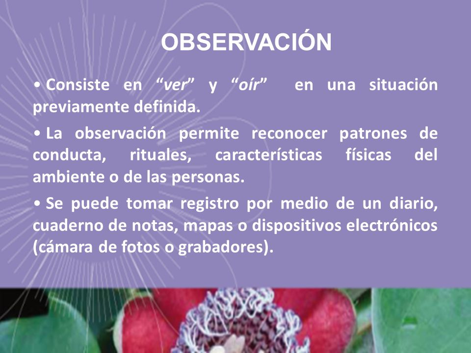 OBSERVACIÓN Consiste en ver y oír en una situación previamente definida.