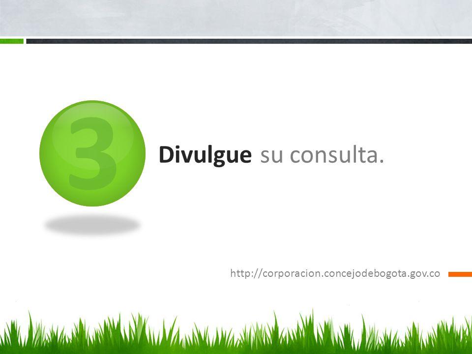 3 Divulgue su consulta. http://corporacion.concejodebogota.gov.co