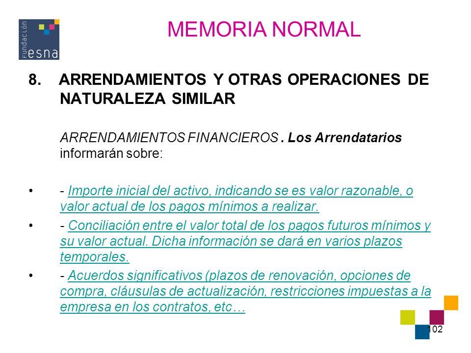 MEMORIA NORMAL 8. ARRENDAMIENTOS Y OTRAS OPERACIONES DE NATURALEZA SIMILAR. ARRENDAMIENTOS FINANCIEROS . Los Arrendatarios informarán sobre: