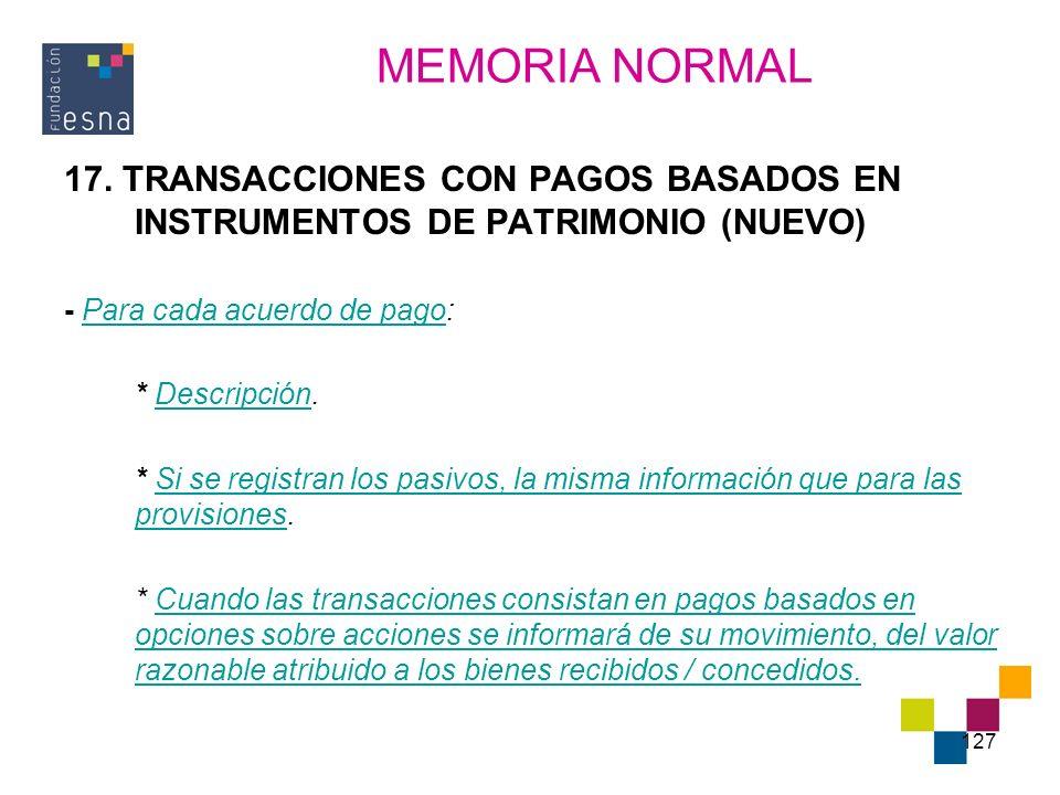 MEMORIA NORMAL 17. TRANSACCIONES CON PAGOS BASADOS EN INSTRUMENTOS DE PATRIMONIO (NUEVO) - Para cada acuerdo de pago: