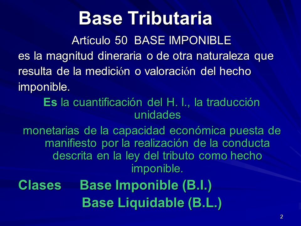 Base Tributaria Clases Base Imponible (B.I.) Base Liquidable (B.L.)