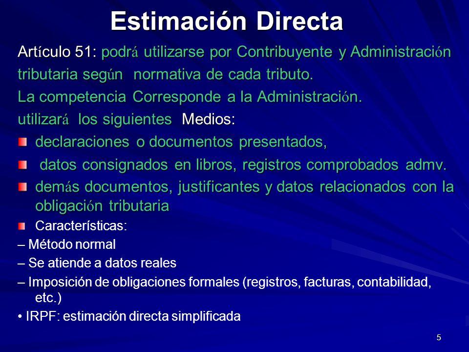 Estimación DirectaArtículo 51: podrá utilizarse por Contribuyente y Administración. tributaria según normativa de cada tributo.
