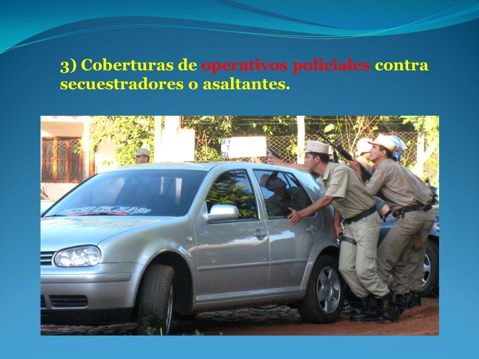 3) Coberturas de operativos policiales contra secuestradores o asaltantes.