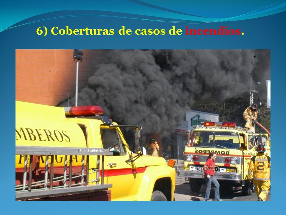6) Coberturas de casos de incendios.