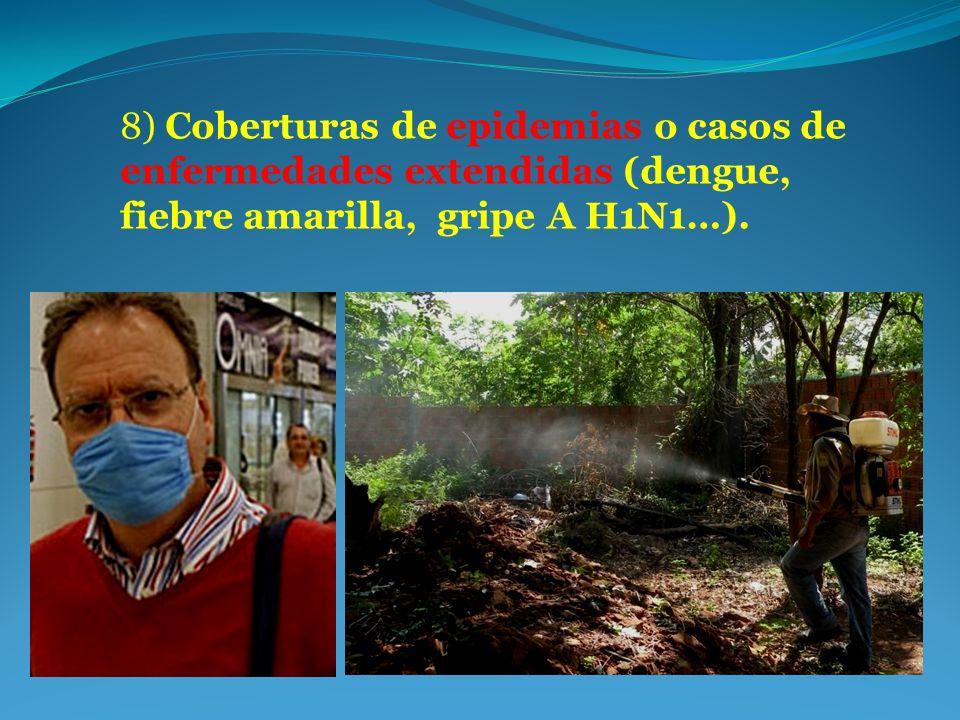 8) Coberturas de epidemias o casos de enfermedades extendidas (dengue, fiebre amarilla, gripe A H1N1…).