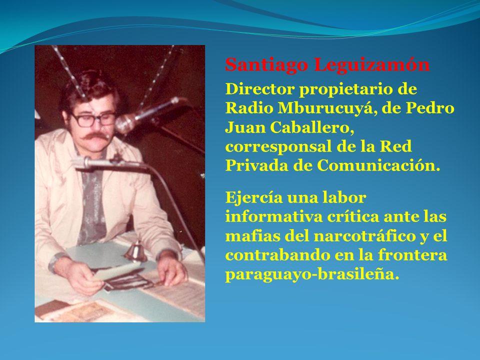 Santiago Leguizamón. Director propietario de Radio Mburucuyá, de Pedro Juan Caballero, corresponsal de la Red Privada de Comunicación.