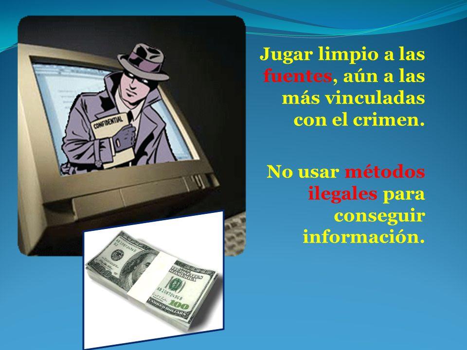 Jugar limpio a las fuentes, aún a las más vinculadas con el crimen.