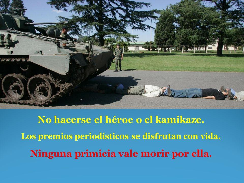 No hacerse el héroe o el kamikaze.