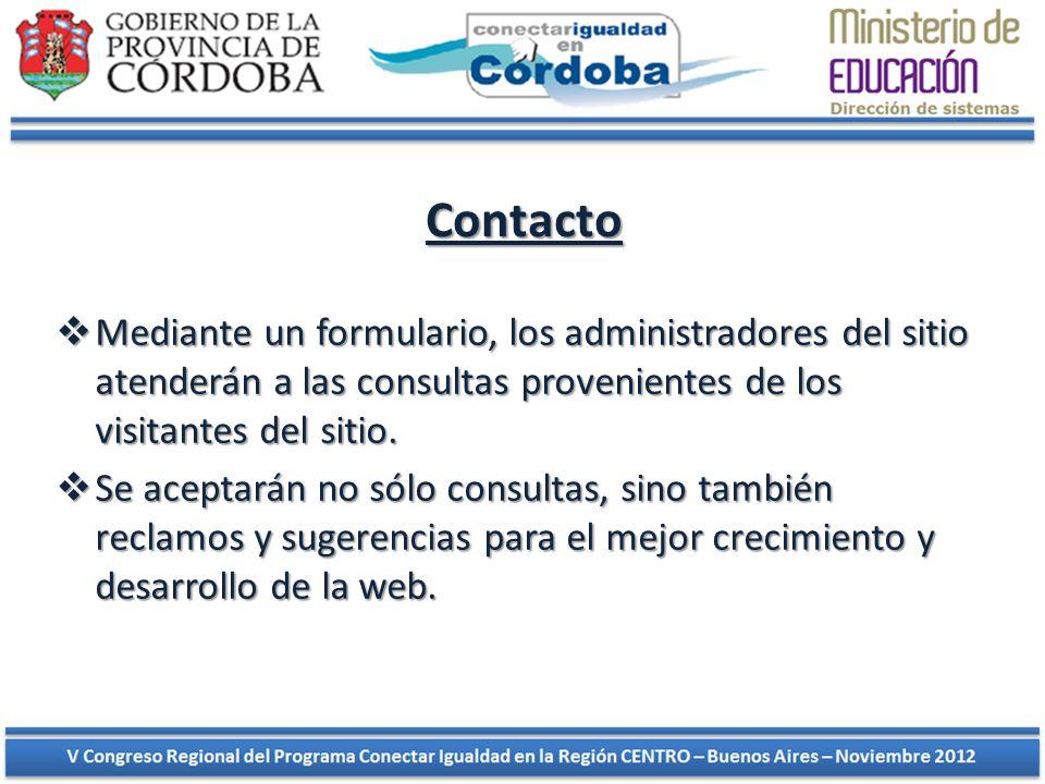Contacto Mediante un formulario, los administradores del sitio atenderán a las consultas provenientes de los visitantes del sitio.