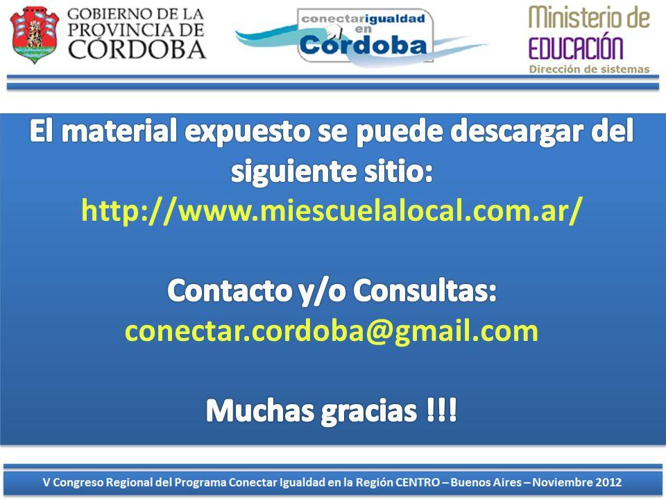 El material expuesto se puede descargar del siguiente sitio: http://www.miescuelalocal.com.ar/ Contacto y/o Consultas: conectar.cordoba@gmail.com Muchas gracias !!!